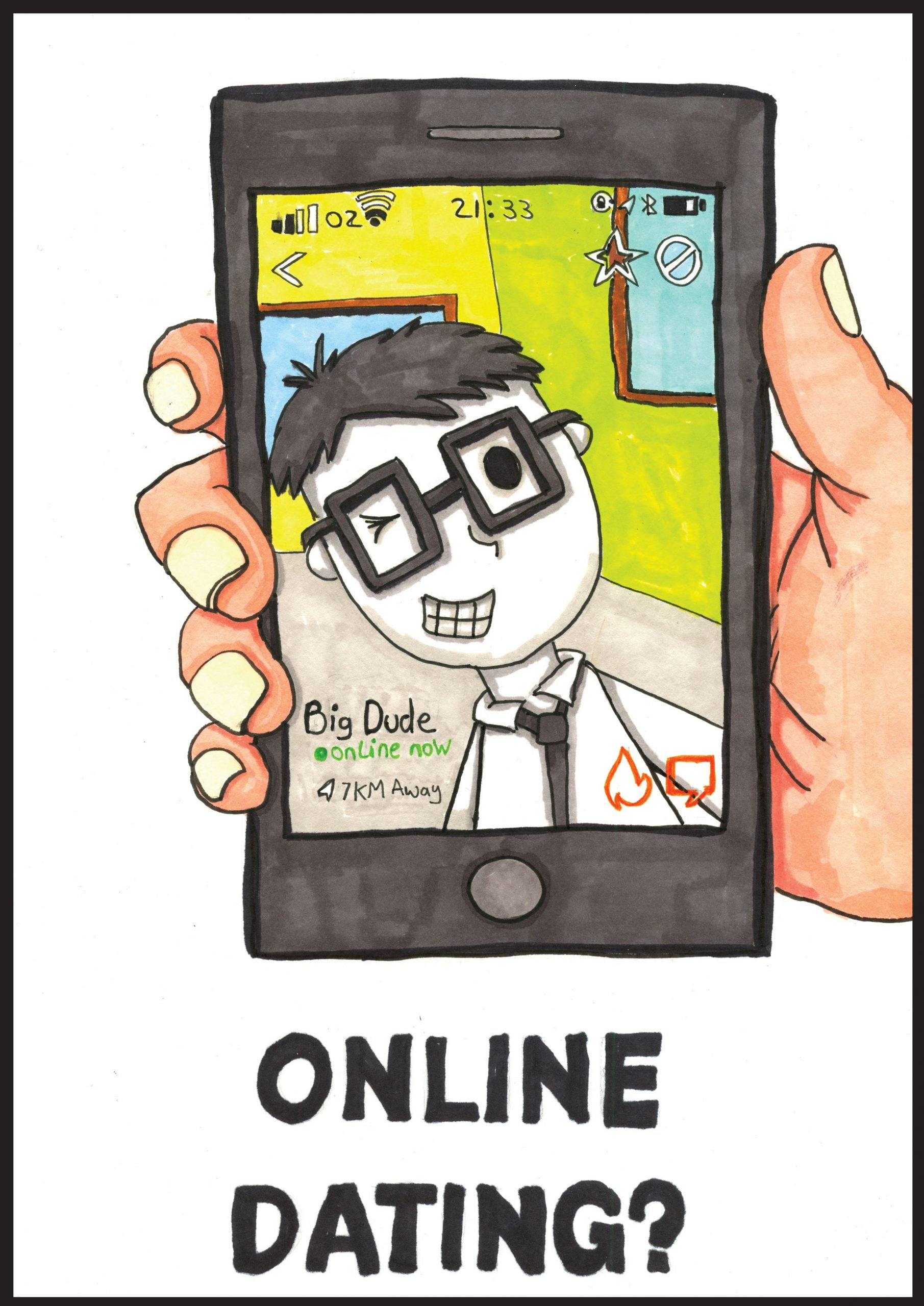 """A hand holding a mobile phone fills the page. On the screen is a figure with short black hair and glasses in a shirt winking with a smile. The wall behind them is green. At the bottom of the screen reads: """"Big Dude, online now, 7km away."""" In thick black writing below the mobile phone reads: """"Online Dating?"""""""